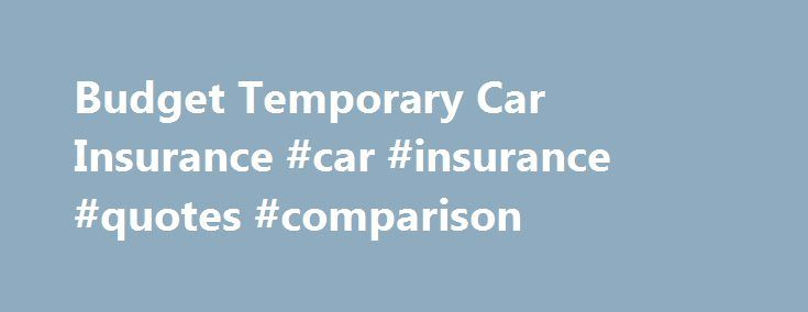 Budget Temporary Car Insurance #car #insurance #quotes #comparison http://cars.remmont.com/budget-temporary-car-insurance-car-insurance-quotes-comparison/  #temp car insurance # Temporary Car Insurance Need temporary or short term car or van insurance? Need insurance urgently for a short period of time? That's where we can help! We can offer you a fully comprehensive temporary car or van insurance policy with the UK's largest temporary short term motor insurance provider. Whether you…The…