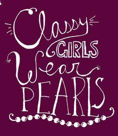 Classy Girls Wear Pearls                                                                                                                                                                                 More