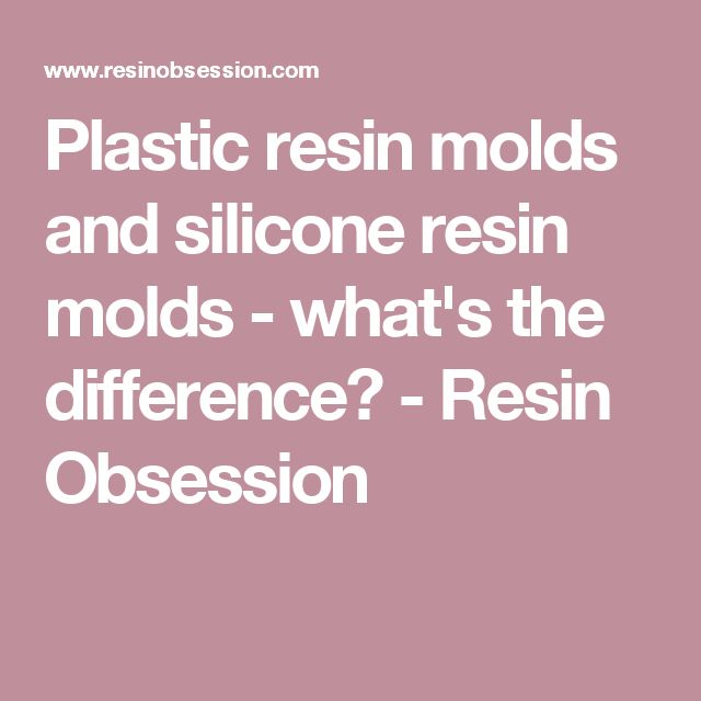 Plastic resin molds and silicone resin molds - what's the difference? - Resin Obsession