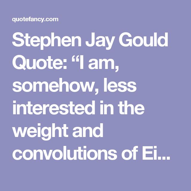 """Stephen Jay Gould Quote: """"I am, somehow, less interested in the weight and convolutions of Einstein's brain than in the near certainty that people..."""" (5 wallpapers) - Quotefancy"""