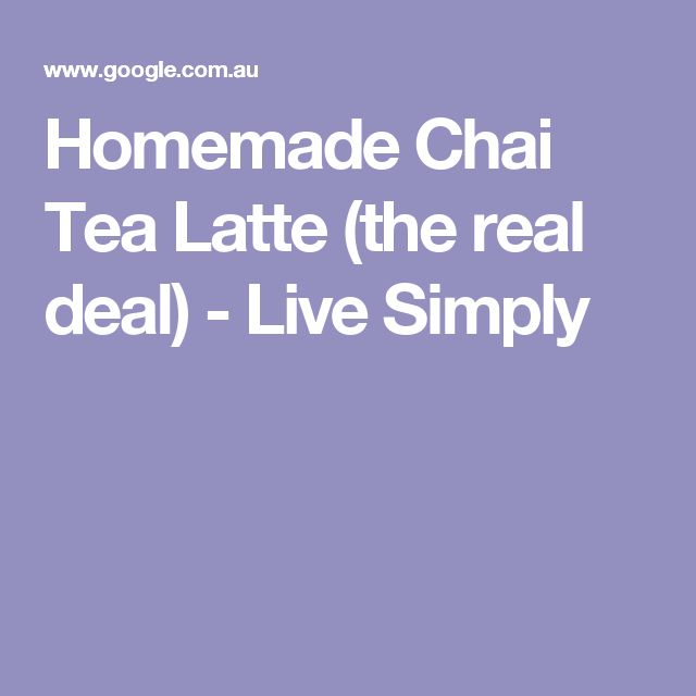 Homemade Chai Tea Latte (the real deal) - Live Simply