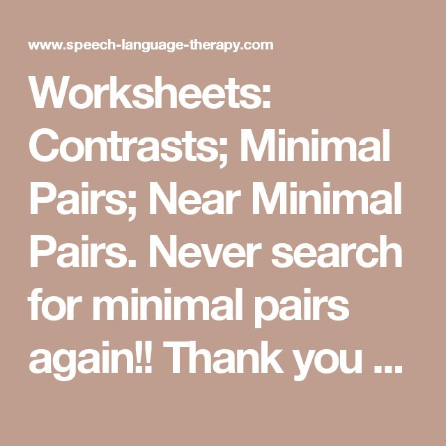 Worksheets: Contrasts; Minimal Pairs; Near Minimal Pairs. Never search for minimal pairs again!! Thank you Caroline Bowen