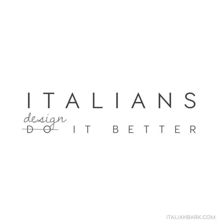 Italians Do It Better Quote Italian Design Madeinitaly ITALIANBARK