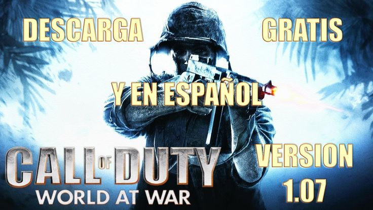 Descargar gratis e Instalar Call of Duty: World at War version 1.07 Pc |...
