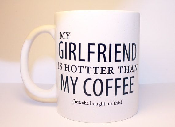 DESIGN BY SO SHE DID DESIGN® My Girlfriend Is Hotter Than My Coffee (Yes, she bought me this) - LOL - Valentine's Day Gift, For Him, Mugs, Funny, Hottie, Boyfriend, Vday