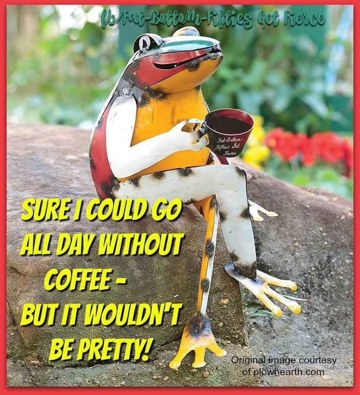 Save your inner frog, Just Do It, drink your java, find your inner geeterhead. Save the planet, drink more coffee.  Geetered coffeeFIEND,