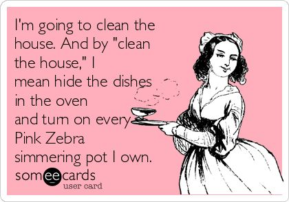 "Free, Confession Ecard: I'm going to clean the house. And by ""clean the house,"" I mean hide the dishes in the oven and turn on every Pink Zebra simmering pot I own."