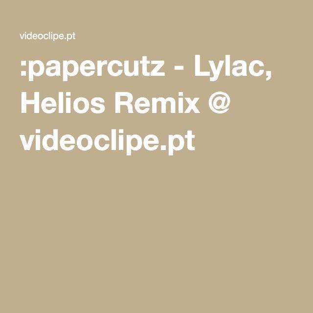 :papercutz - Lylac, Helios Remix @ videoclipe.pt