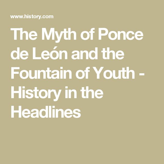 myths and the youth The fountain of youth myth is a tale as old as time, but in the 16th century, the legend was tied to a spanish explorer by the name of ponce de león.