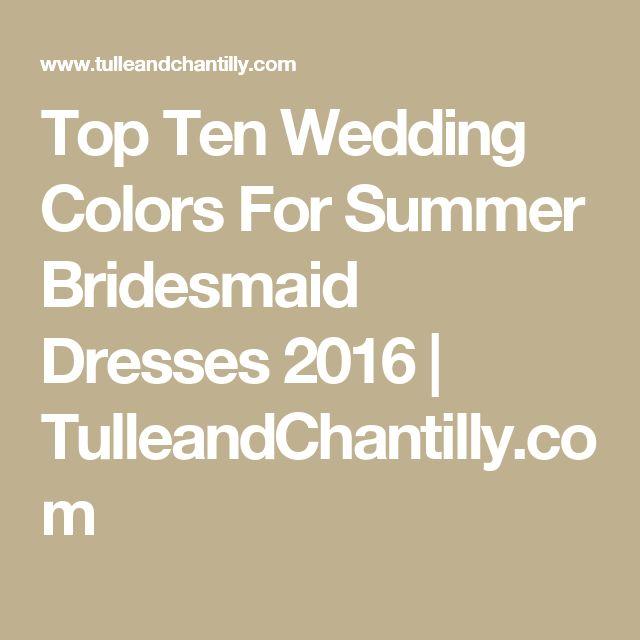 Top Ten Wedding Colors For Summer Bridesmaid Dresses 2016 | TulleandChantilly.com