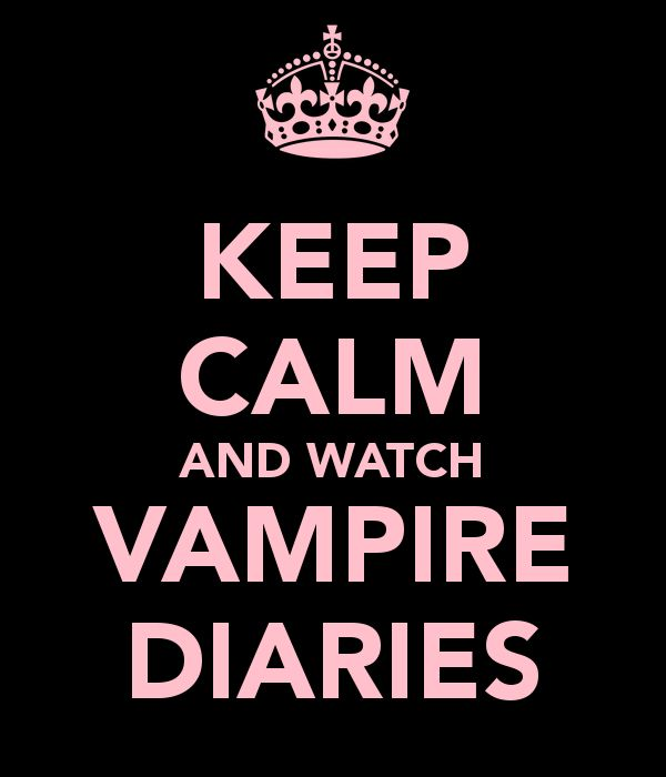 KEEP CALM AND WATCH VAMPIRE DIARIES
