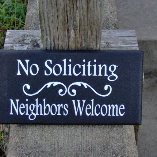 """Solicitors can get a little out of hand. Use this sign to chase away unwanted guests, but let the Neighbors know that they are """"Welcome"""" all the time."""