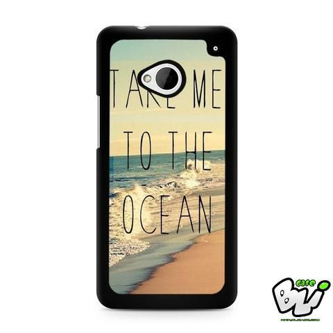 Take Me To The Ocean HTC G21,HTC ONE X,HTC ONE S,HTC M7,M8,M8 Mini,M9,M9 Plus,HTC Desire Case