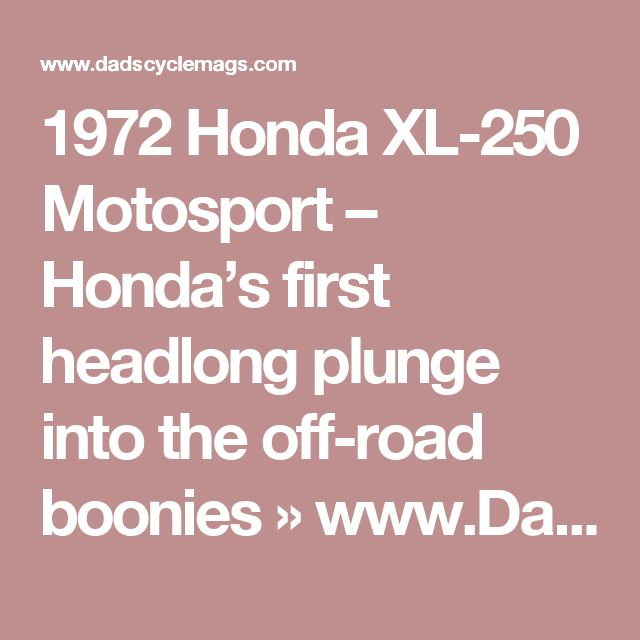 1972 Honda XL-250 Motosport – Honda's first headlong plunge into the off-road boonies »  www.DadsCycleMags.com