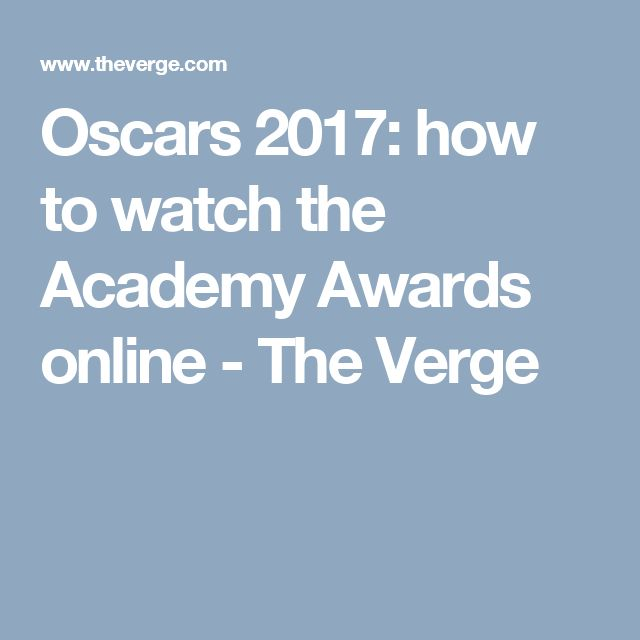 Oscars 2017: how to watch the Academy Awards online - The Verge