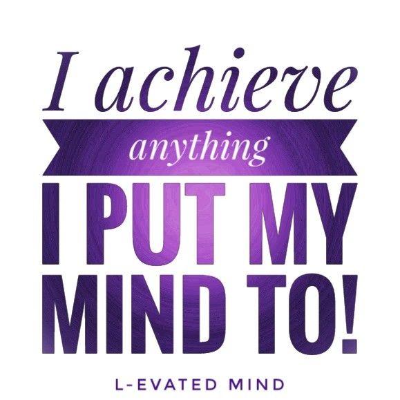 Daily Affirmation: I achieve anything I put my mind to!