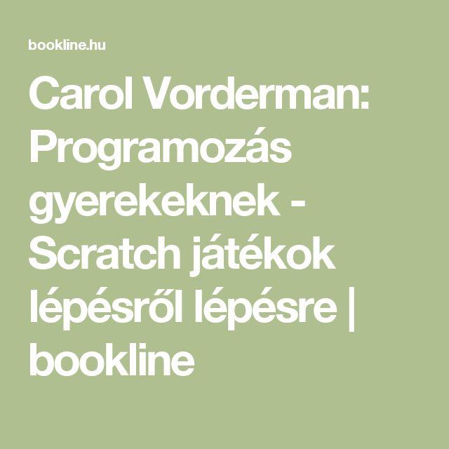 Carol Vorderman: Programozás gyerekeknek - Scratch játékok lépésről lépésre | bookline