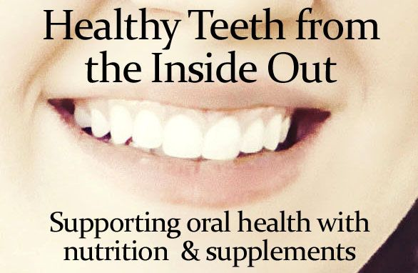 Healthy Teeth from the inside out supporting oral health with nutrition and supplements How to Remineralize Teeth Naturally