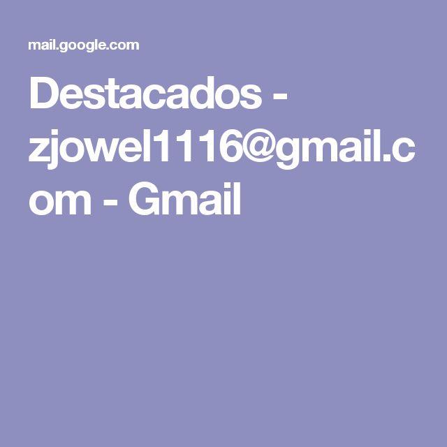 Destacados - zjowel1116@gmail.com - Gmail
