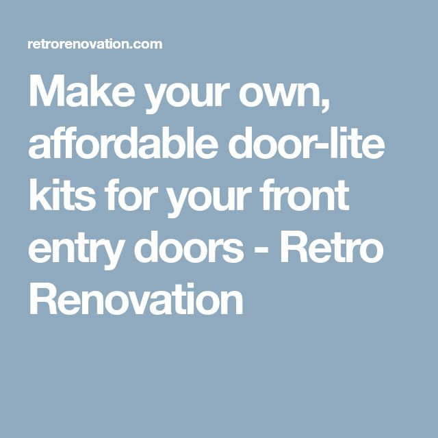 Make your own, affordable door-lite kits for your front entry doors - Retro Renovation
