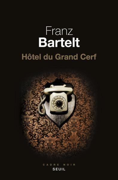 Hôtel du Grand Cerf, Franz Bartelt, Policier / Thriller - Seuil | Editions Seuil