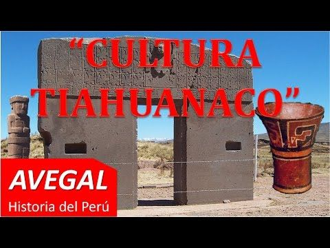 CULTURA TIAHUANACO, CULTURA TIWANAKU, CULTURA TIAHUANACOTA - PERÚ- AVEGAL Historia - YouTube