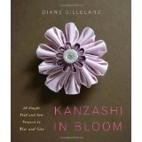 Kanzashi in Bloom: 20 Simple Fold-and-Sew Projects to Wear and Give (Paperback)By Diane Gilleland