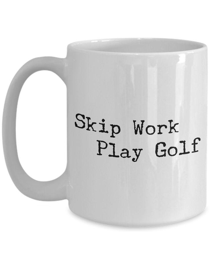 Golf Coffee Mug – Golf Gifts for Dad – Golf Gag Gifts – Golf Gifts for Women – Skip Work Play Golf Coffee Mug – Funny Mugs