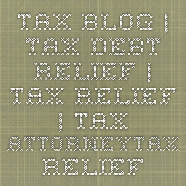 Tax Blog | Tax Debt Relief | Tax Relief | Tax AttorneyTax Relief Systems
