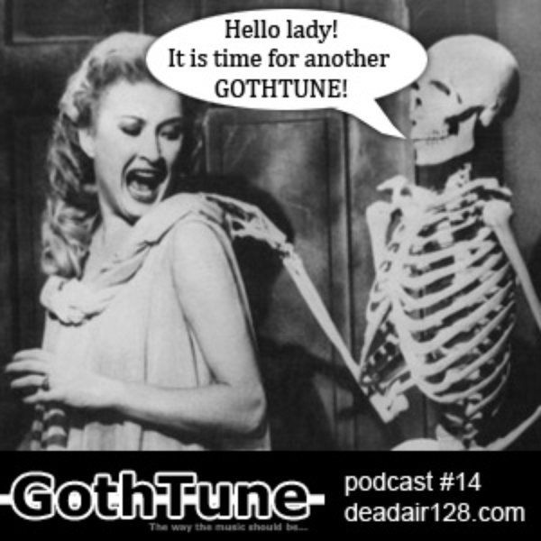 Gothtune Podcast #14  Principe Valiente   The Dead And Living   Still Patient?   Corpus Principium   Partly Faithful   Starcontrol   Lyncelia   Dominus Mortalis   Katabazija   Cuervo Viejo   Shining   Ludola   The Mary Onettes   Virgin Black