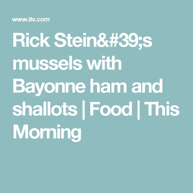 Rick Stein's mussels with Bayonne ham and shallots | Food | This Morning