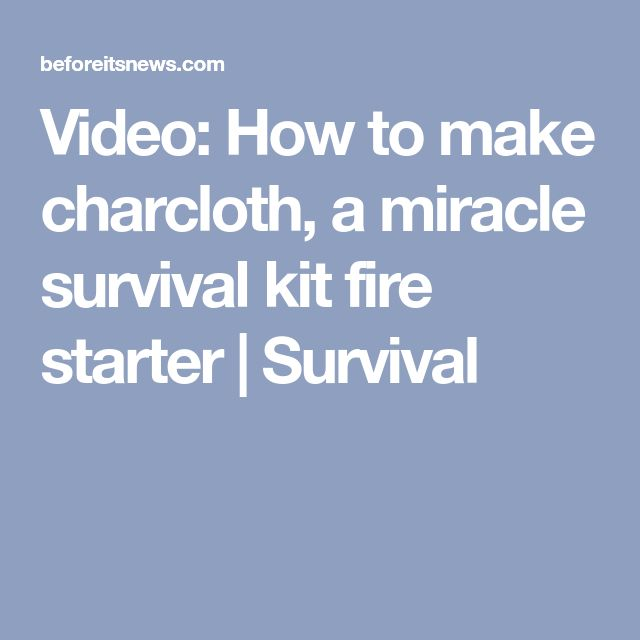 Video: How to make charcloth, a miracle survival kit fire starter   Survival