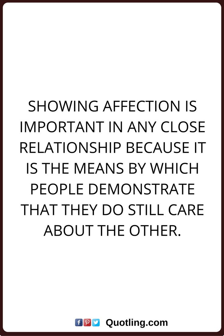 affection quotes Showing affection is important in any close relationship because it is the means by which people demonstrate that they do still care about the other.