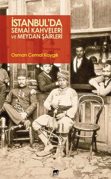 İstanbul'da Semai Kahveleri ve Meydan Şairleri | D&R - Kültür, Sanat ve Eğlence Dünyası