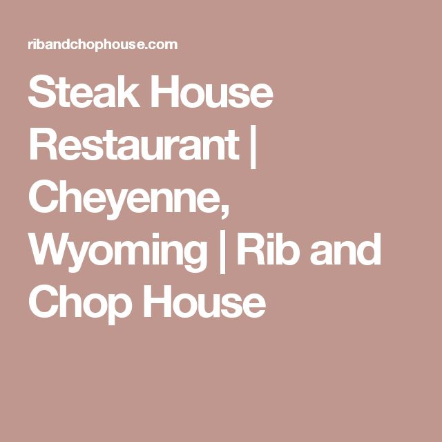 Steak House Restaurant | Cheyenne, Wyoming | Rib and Chop House