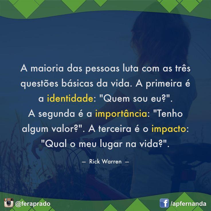 """A maioria das pessoas luta com as três questões básicas da vida. A primeira é a identidade: """"Quem sou eu?"""". A segunda é a importância: """"Tenho algum valor?"""". A terceira é o impacto: """"Qual o meu lugar na vida?"""". (Rick Warren) #Vida #Life #Questões #Identidade #Importância #Valor #Impacto #Propósito #Descoberta #Conhecimento #Autoconhecimento #Busca #Encontro #Aprendizado #Perguntas #Saber #Sabedoria #RickWarren"""