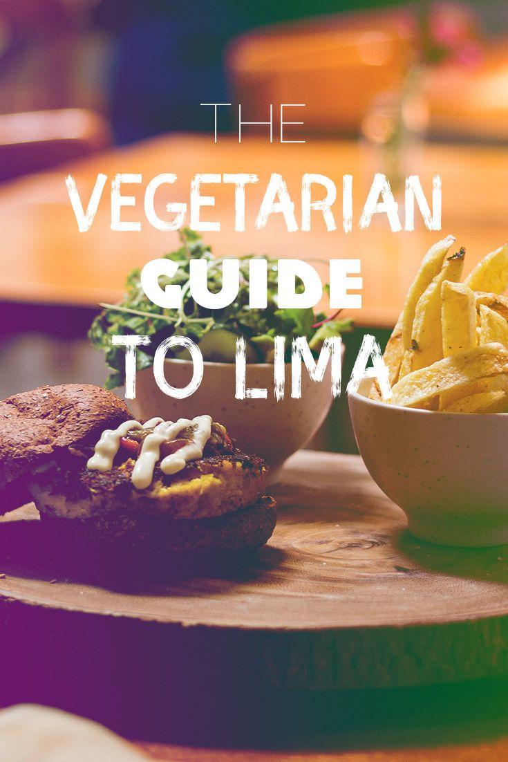 A Vegetarian S Guide To Lima Travel In South America Feinschmecker Reise Sudamerika Reise Vegetarisches Essen