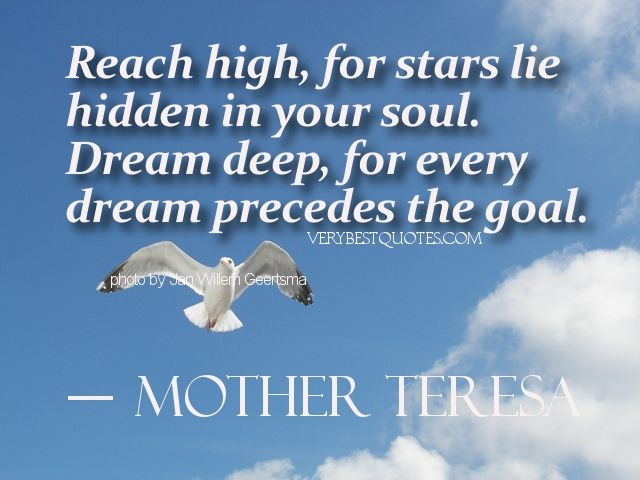 Google Image Result for http://www.verybestquotes.com/wp-content/uploads/2012/09/Dream-Quotes-Reach-high-for-stars-lie-hidden-in-your-soul.-Dream-deep-for-every-dream-precedes-the-goal..jpg