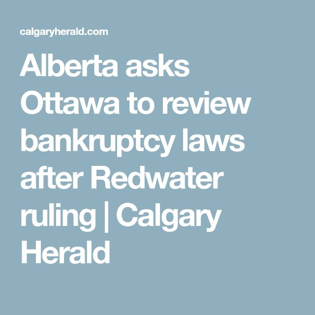 Alberta asks Ottawa to review bankruptcy laws after Redwater ruling | Calgary Herald
