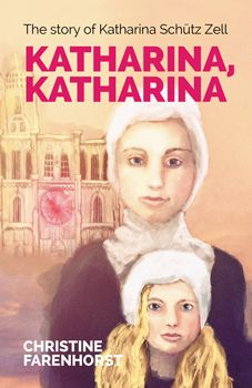 Katharina, Katharina  The Life of Katharina Schütz Zell  By Christine Farenhorst  Special homeschool price $17.00  Call 1-800-563-3529   (quantity discounts available)  www.sola-scriptura.ca