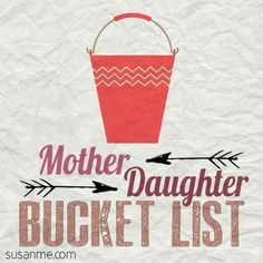 Mother-Daughter Bucket List items... things to start doing immediately (proud to say we've already done a few!)