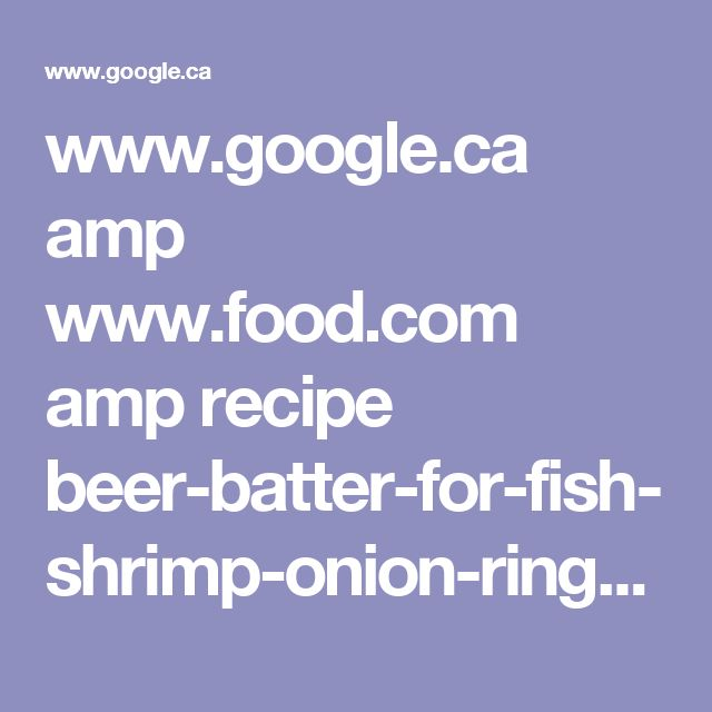 www.google.ca amp www.food.com amp recipe beer-batter-for-fish-shrimp-onion-rings-34657