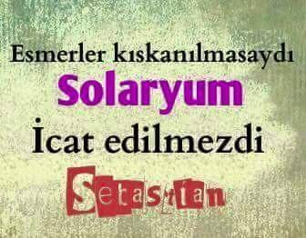 Esmerler kıskanılmasaydı solaryum icat edilmezdi Sebastian.