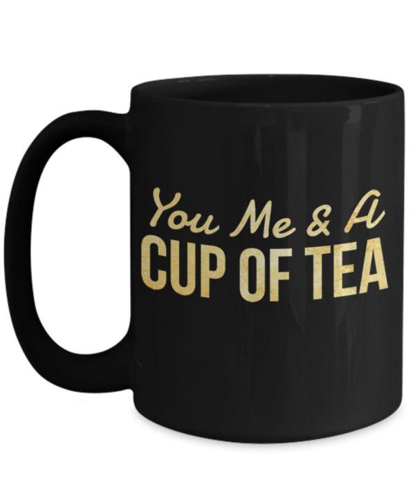 BEAUTIFUL GIFTS FOR GIRLFRIEND – BEST GIRLFRIEND COFFEE MUG – 15 OZ MUG – BLACK MUG – YOU ME & A CUP OF TEA