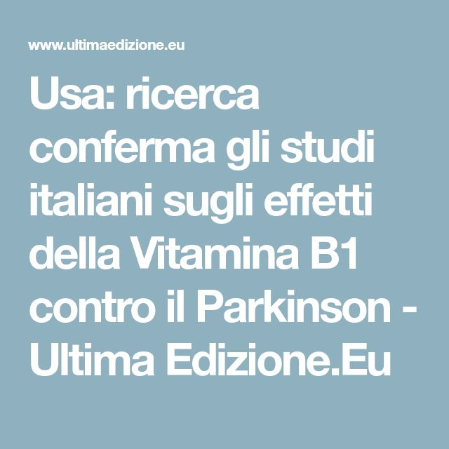 Usa: ricerca conferma gli studi italiani sugli effetti della Vitamina B1 contro il Parkinson - Ultima Edizione.Eu