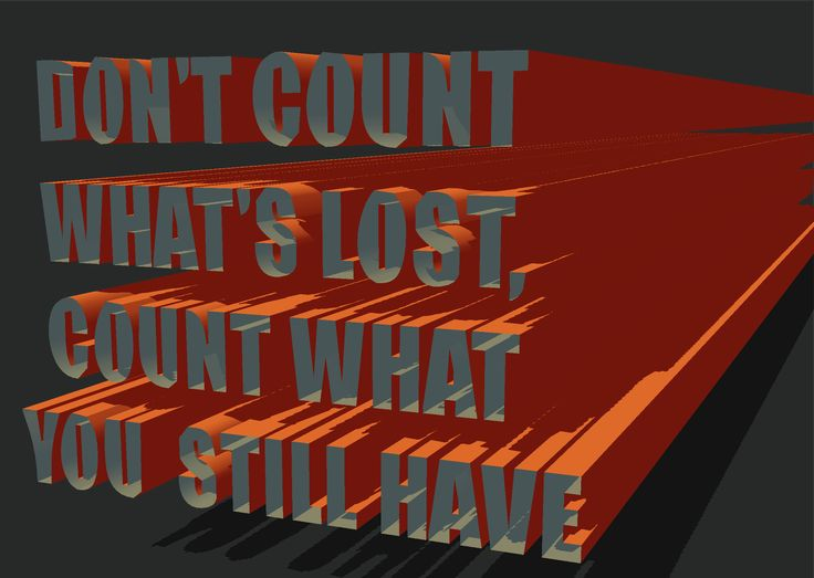 don't count what's lost count what you still have