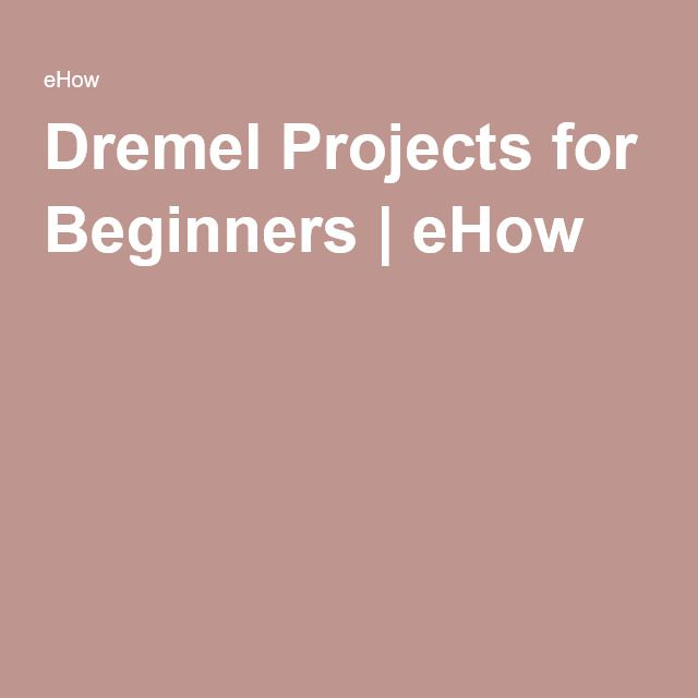 Dremel Projects for Beginners | eHow