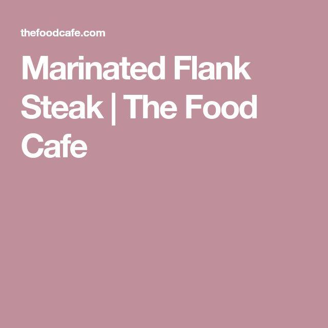 Marinated Flank Steak   The Food Cafe
