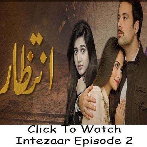 Watch Intezaar Episode 2 in HD Quality. Watch all latest episodes of aplus drama Intezaar and all other Aplus Dramas online in Hd Quality.