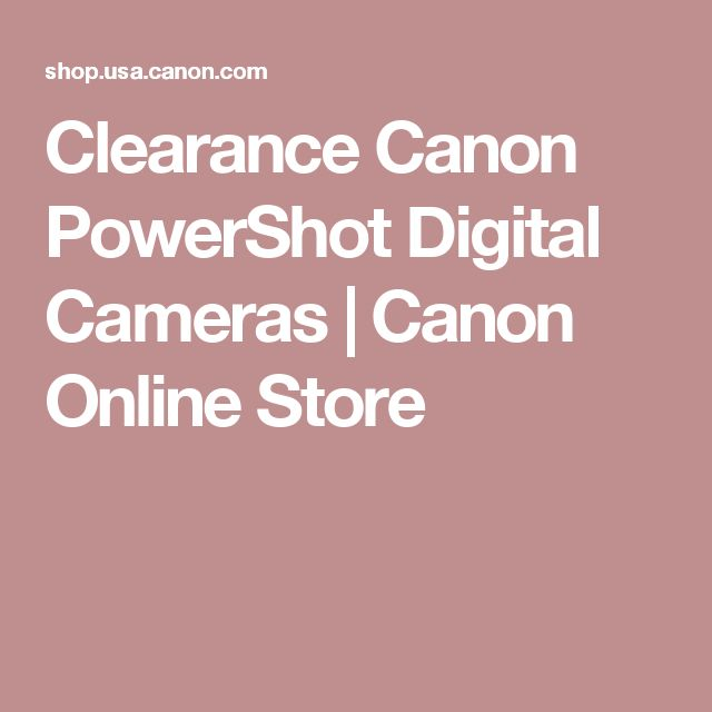 Clearance Canon PowerShot Digital Cameras | Canon Online Store